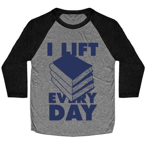 I Lift (Books) Every Day Baseball Tee