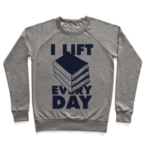 I Lift (Books) Every Day Pullover