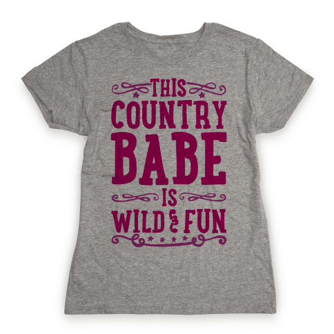 This Country Babe Is Wild and Fun Womens T-Shirt