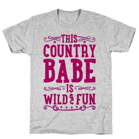 This Country Babe Is Wild and Fun Mens/Unisex T-Shirt