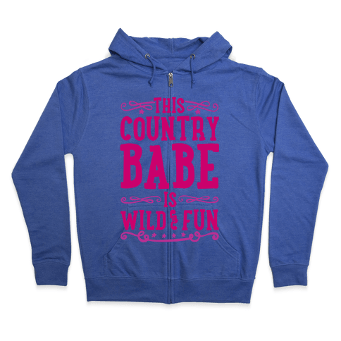 This Country Babe Is Wild and Fun Zip Hoodie