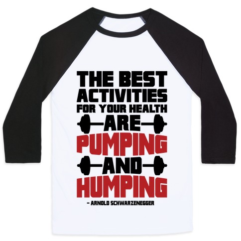 The Best Activities For Your Health Are Pumping And Humping Baseball Tee