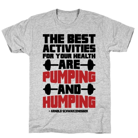 The Best Activities For Your Health Are Pumping And Humping T-Shirt