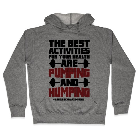 The Best Activities For Your Health Are Pumping And Humping Hooded Sweatshirt