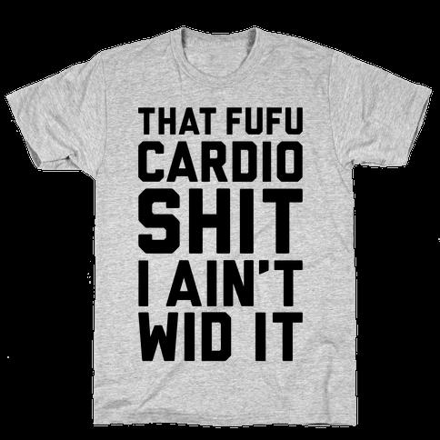 That Fufu Cardio Shit Mens T-Shirt