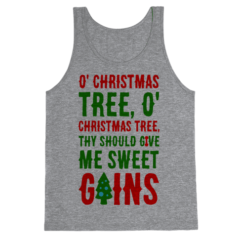O' Christmas Tree Thy Should Give Me Sweet Gains Tank Top