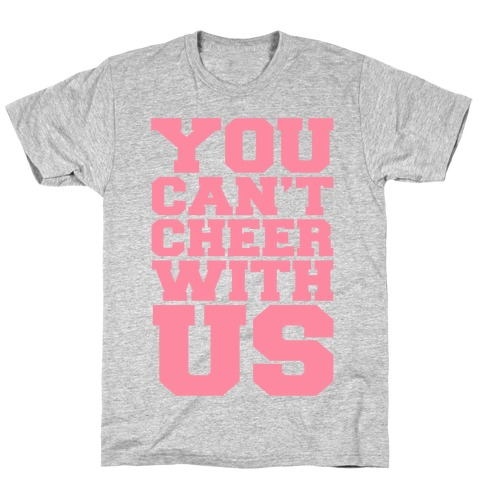 You Can't Cheer With Us T-Shirt