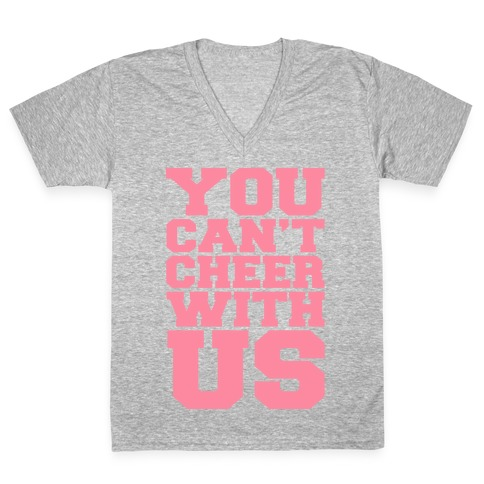 You Can't Cheer With Us V-Neck Tee Shirt