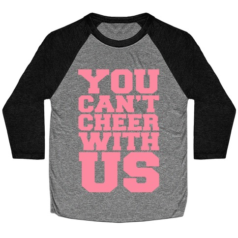You Can't Cheer With Us Baseball Tee
