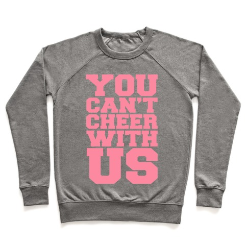 You Can't Cheer With Us Pullover