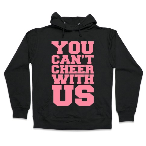 You Can't Cheer With Us Hooded Sweatshirt