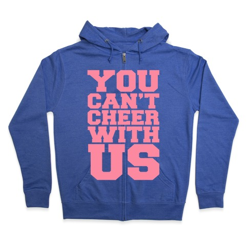 You Can't Cheer With Us Zip Hoodie