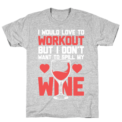 I Would Love To Workout But I Don't Want To Spill My Wine Mens T-Shirt