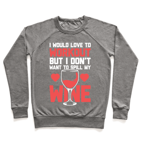 I Would Love To Workout But I Don't Want To Spill My Wine Pullover