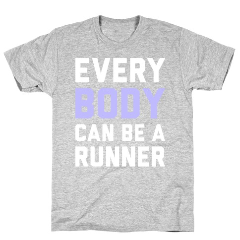 Every Body Can Be A Runner T-Shirt
