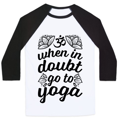 When In Doubt Go To Yoga Baseball Tee