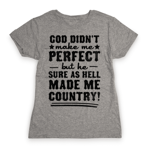 He Made Me Country Womens T-Shirt