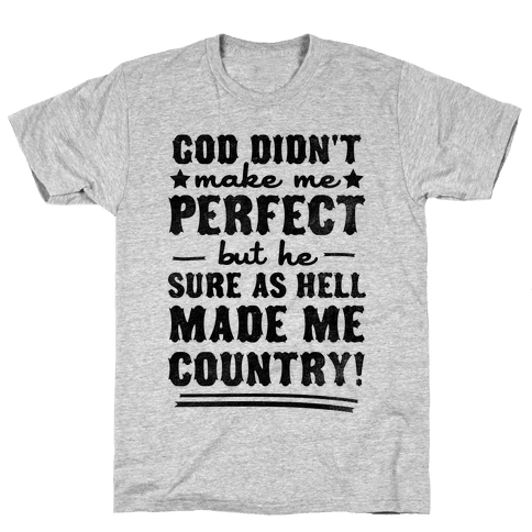 He Made Me Country Mens T-Shirt
