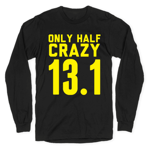 Only Half Crazy Long Sleeve T-Shirt