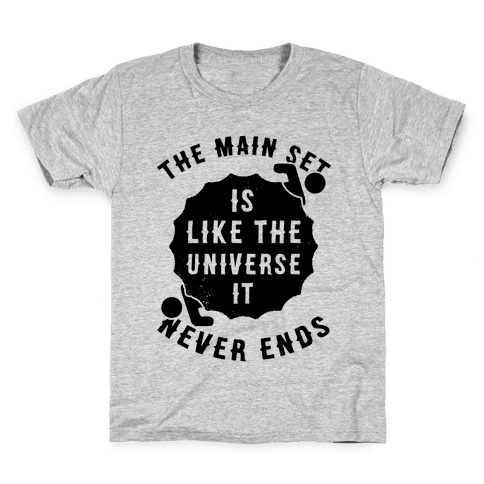 The Main Set Is Like The Universe It Never Ends Kids T-Shirt