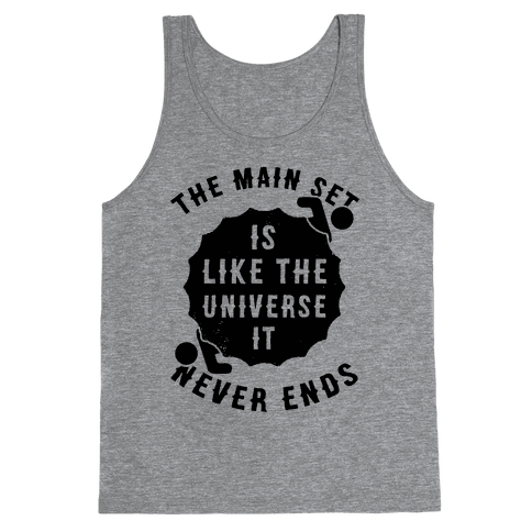 The Main Set Is Like The Universe It Never Ends Tank Top