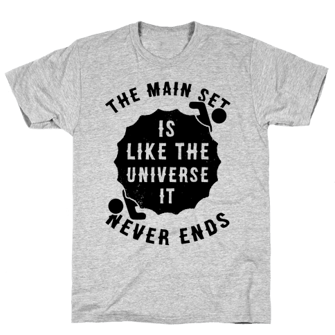 The Main Set Is Like The Universe It Never Ends Mens T-Shirt