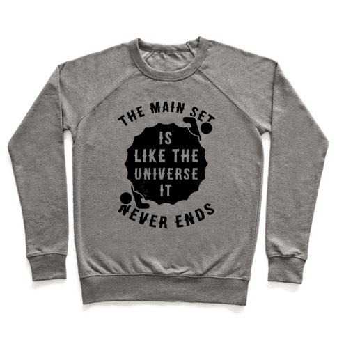 The Main Set Is Like The Universe It Never Ends Pullover