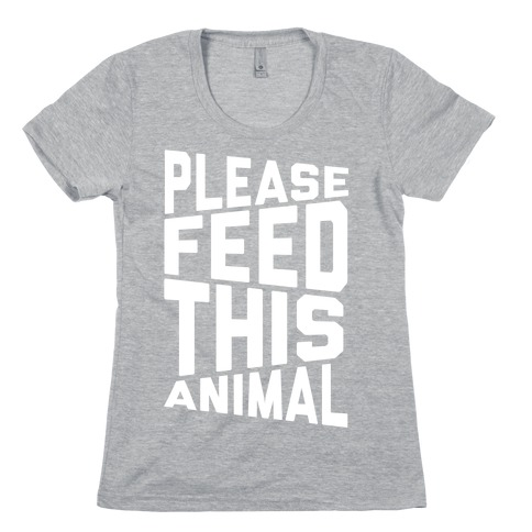 Please Feed This Animal Womens T-Shirt