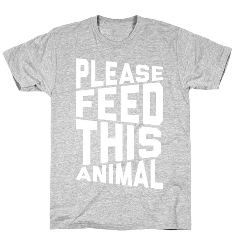 Please Feed This Animal T-Shirt