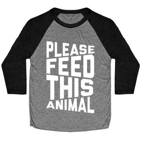 Please Feed This Animal Baseball Tee