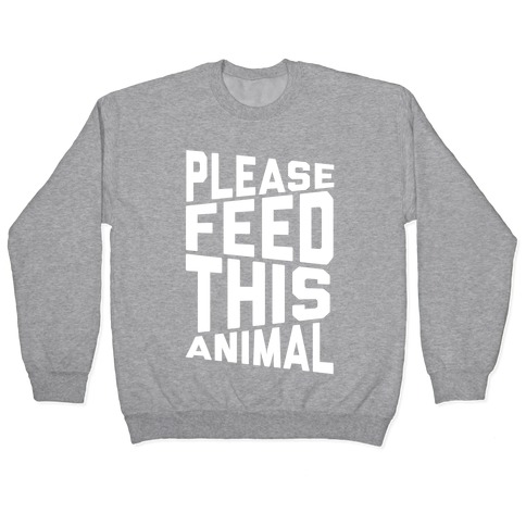 Please Feed This Animal Pullover