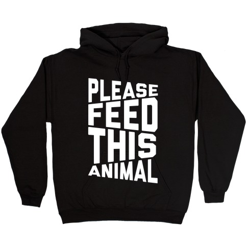 Please Feed This Animal Hooded Sweatshirt