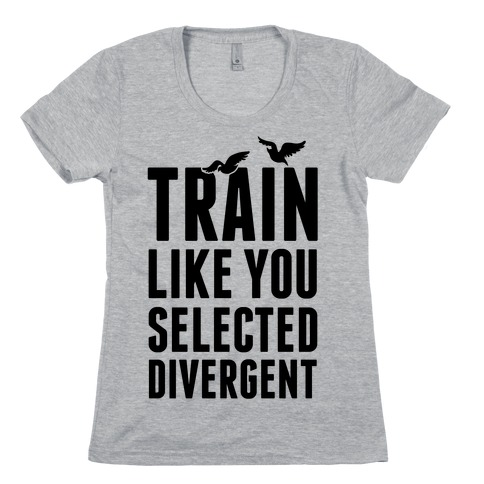 Train Like You Selected Divergent Womens T-Shirt