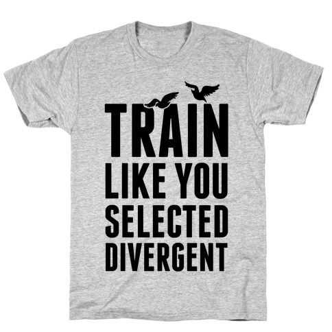Train Like You Selected Divergent T-Shirt