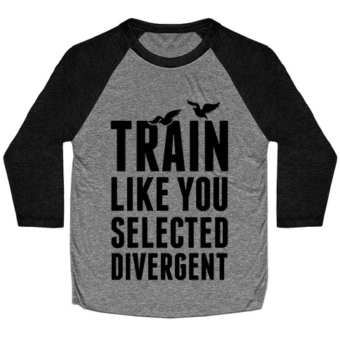 Train Like You Selected Divergent Baseball Tee