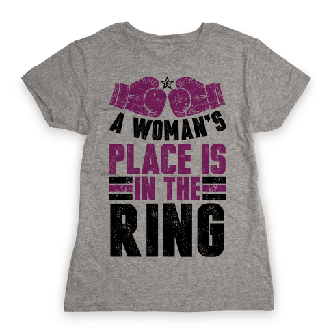 A Woman's Place Is In The Ring Womens T-Shirt