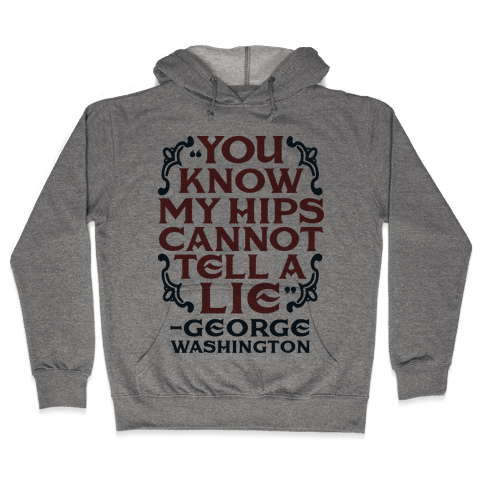 You Know My Hips Cannot Tell a Lie Hooded Sweatshirt