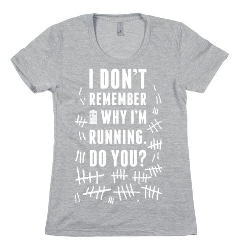 I Don't Remember Why I'm Running Do You? Womens T-Shirt