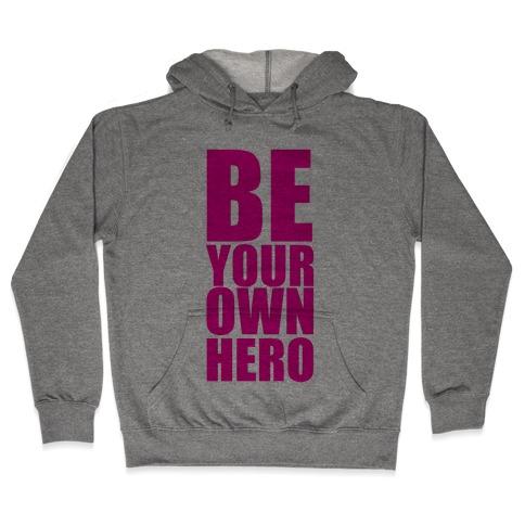Be Your Own Hero Hooded Sweatshirt