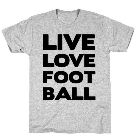 Live Love Football Mens/Unisex T-Shirt