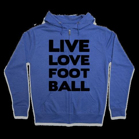 Live Love Football Zip Hoodie