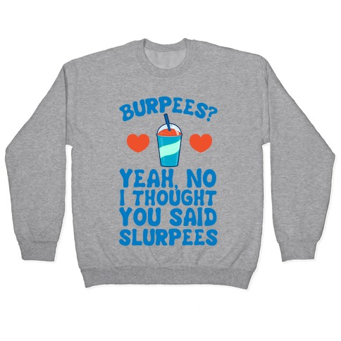 Burpees? Yeah, no I Thought You Said Slurpees Pullover