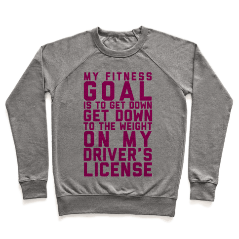 My Fitness Goal Is To Get Down To The Weight On My Driver's License Pullover
