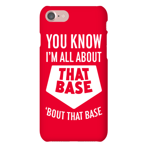 I'm All About That Base Phone Case