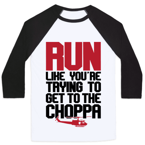 Run To The Choppa Baseball Tee