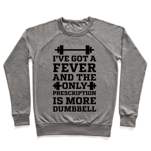 I've Got A Fever And The Only Prescription Is More Dumbbell Pullover