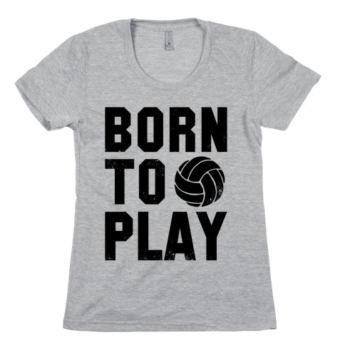 Born to Play Volleyball (tank) Womens T-Shirt