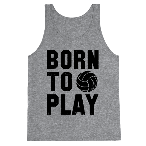 Born to Play Volleyball (tank) Tank Top