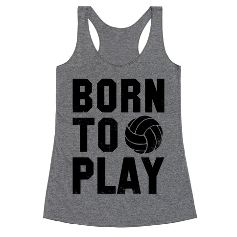 Born to Play Volleyball (tank) Racerback Tank Top