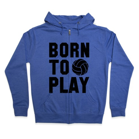 Born to Play Volleyball (tank) Zip Hoodie